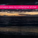 consejos para no contaminar el agua del mar